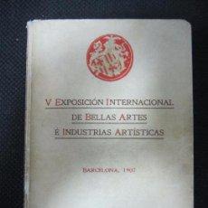 Libros antiguos: V EXPOSICIÓN INTERNACIONAL DE BELLAS ARTES E INDUSTRIAS ARTÍSTICAS. BARCELONA, 1907. CATALOGO ILUSTR. Lote 67248073