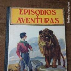 Libros antiguos: EPISODIOS Y AVENTURAS . ED RAMÓN SOPENA.BIBLIOTECA PARA NIÑOS. Lote 67407001