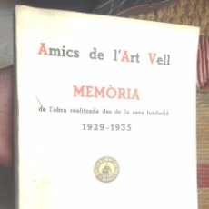 Libros antiguos: AMICS DE L'ART VELL MEMÒRIA ELS SIS PRIMERS ANYS 1929-1935 RECUPERACIÓ ART PATRIMONI CULTURAL FOTOS. Lote 67407921