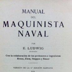 Libros antiguos: MANUAL DEL MAQUINISTA NAVAL. POR E. LUDWIG. GUSTAVO GILI EDITOR, 1933.. Lote 68014493