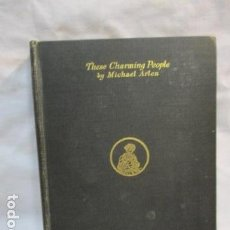 Libros antiguos: THESE CHARMING PEOPLE TAPA DURA – DE ARLEN MICHAEL - 1924 - VER FOTOS. Lote 68393209
