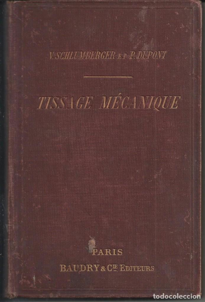 TISSAGE MECANIQUE, VICTOR SHULUMBERGER Y PAUL DUPONT, PARÍS, 1900 ? EN FRANCES (Libros Antiguos, Raros y Curiosos - Ciencias, Manuales y Oficios - Otros)