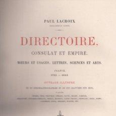 Libros antiguos: P. LACROIX. DIRECTOIRE CONSULTAT ET EMPIRE. MOEURS ET USAGES, LETTRES, SCIENCES ET ARTS. PARÍS, 1884. Lote 67135137