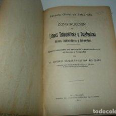 Libros antiguos: CONSTRUCCIÓN DE LÍNEAS TELEGRÁFICAS Y TELEFÓNICAS AÉREAS, SUBTERRÁNEAS Y SUBMARINAS.. Lote 68756745