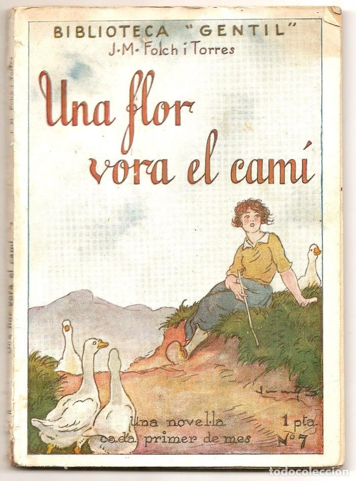 EN CATALÁN - UNA FLOR VORA EL CAMÍ - JOSEP Mª FOLCH I TORRES - BIBLIOTECA GENTIL Nº 7 (Libros Antiguos, Raros y Curiosos - Otros Idiomas)