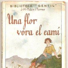Libros antiguos: EN CATALÁN - UNA FLOR VORA EL CAMÍ - JOSEP Mª FOLCH I TORRES - BIBLIOTECA GENTIL Nº 7. Lote 68813733