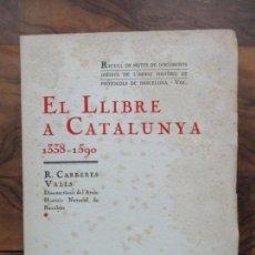 Libros antiguos: EL LLIBRE A CATALUNYA 1338-1590. R. CARRERES VALLS. 1936.. Lote 69995005