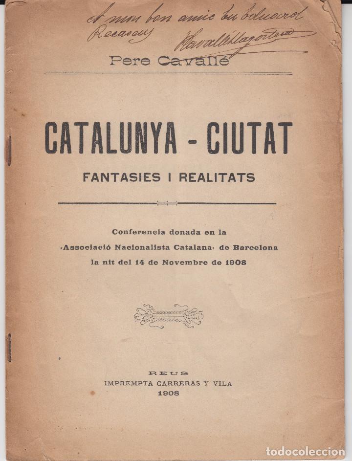 CATALUNYA CIUTAT CONFERENCIA ASSOCIACIÓ NACIONALISTA CATALANA REUS 1908 AUTOGRAF PERE CAVALLÉ (Libros Antiguos, Raros y Curiosos - Historia - Otros)