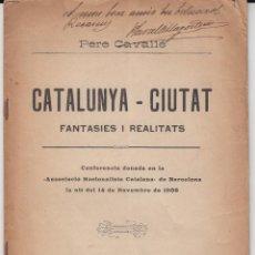 Libros antiguos: CATALUNYA CIUTAT CONFERENCIA ASSOCIACIÓ NACIONALISTA CATALANA REUS 1908 AUTOGRAF PERE CAVALLÉ. Lote 70136349