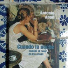 Libros antiguos: ANTONIO ABAD. CUANDO LA NOCHE CAMBIA EL COLOR DE LAS COSAS. Lote 70506149