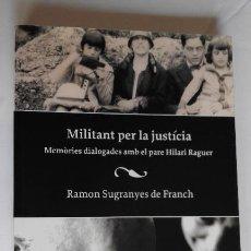 Libros antiguos: MILITANT PER LA JUSTÍCIA.MEMÒRIES DIALOGADES AMB EL PARE HILARI RAGUER PROA. Lote 71082645