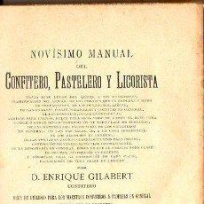 Libros antiguos: GILABERT : NOVÍSIMO MANUAL DEL CONFITERO, PASTELERO Y LICORISTA (ÁNGEL AGUILAR, VALENCIA, 1909). Lote 71477183
