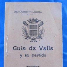 Libros antiguos: GUÍA DE VALLS Y SU PARTIDO. POR EMILIO PEDREÑO Y CABALLERO. TIP. LA CATALANA DE E. CASTELS, 1900.. Lote 71525315