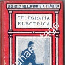 Libros antiguos: BIBLIOTECA DEL ELECTRICISTA PRÁCTICO, TELEGRAFÍA ELÉCTRICA, GALLACH EDITOR, TOMO 25. Lote 71950155
