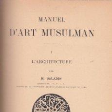 Libros antiguos: H. SALADIN. MANUEL D'ART MUSULMAN. 2 VOLS. PARÍS, 1907.. Lote 71237231
