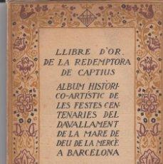 Libros antiguos: LLIBRE D'OR DE LA REDEMPTORA DE CAPTIUS ALBUM HISTÒRICO ARTÍSTIC MARE DE DEU MERÇÈ 1918. Lote 72112079