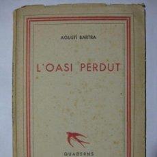 Libros antiguos: L´OASI PERDUT - AGUSTÍ BARTRA - EDICIONS DE LA ROSA DELS VENTS - 1936. Lote 72148139