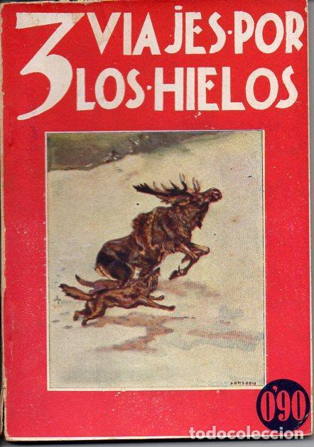 OLIVER CURWOOD : TRES VIAJES POR LOS HIELOS (JUVENTUD, 1930) (Libros Antiguos, Raros y Curiosos - Literatura Infantil y Juvenil - Otros)
