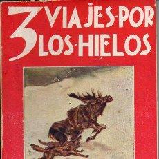 Libros antiguos: OLIVER CURWOOD : TRES VIAJES POR LOS HIELOS (JUVENTUD, 1930). Lote 72242819