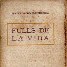 Libros antiguos: FULLS DE LA VIDA - SANTIAGO RUSIÑOL. SEGONA EDICIÓ. ANTONI LÓPEZ, EDITOR. CIRCA 1920. SIN DESBARBAR. Lote 72499039