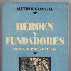 Libros antiguos: CARVAJAL, ALBERTO. HÉROES Y FUNDADORES. ENSAYOS DE HISTORIA AMERICANA. 1930.. Lote 72755995