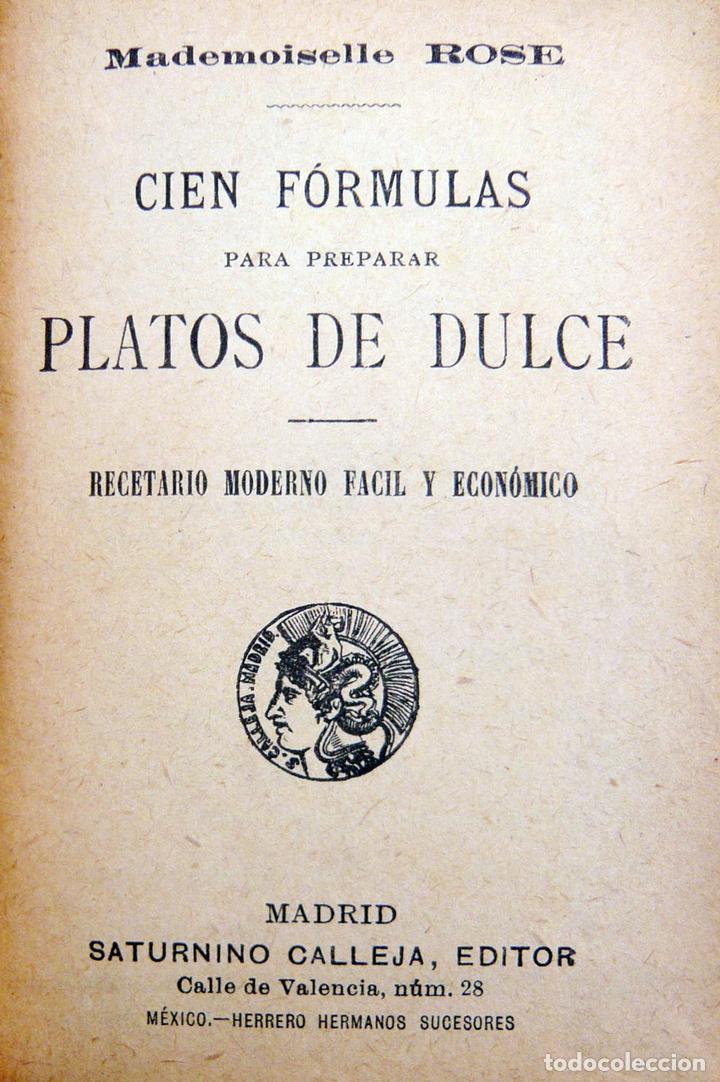 Libros antiguos: CIEN FORMULAS PARA PREPARAR PLATOS DE DULCE / M. ROSE / ED. CALLEJA 1900 / MUY DIFICIL/ BUEN ESTADO - Foto 3 - 72845771