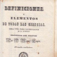 Libros antiguos: ANÓNIMO. DEFINICIONES Y ELEMENTOS DE TODAS LAS CIENCIAS. GERONA, 1841.. Lote 56835542
