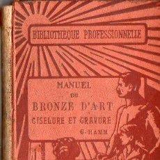 Libros antiguos: HAMM : MANUEL DU BRONZE D'ART (BAILLIERE, 1924) CINCELADO Y GRABADO DEL BRONCE. Lote 73518199