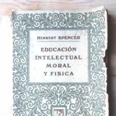 Libros antiguos: EDUCACIÓN INTELECTUAL MORAL Y FÍSICA HERBERT SPENCER ED PROMETEO C 1919 EX-LIBRIS UEC PEDAGOGIA. Lote 73826403