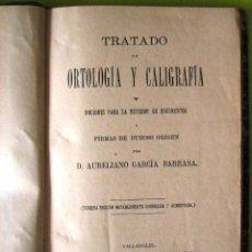 Libros antiguos: TRATADO DE ORTOLOGÍA Y CALIGRAFÍA_ AURELIANO GARCÍA BARRASA (1889). Lote 74388139