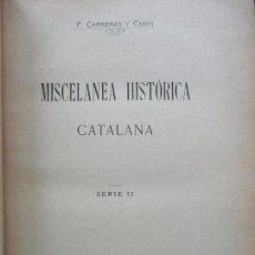 Libros antiguos: MISCELANEA HISTÓRICA CATALANA. SERIE II. F. CARRERAS Y CANDI. 1906.. Lote 74616555