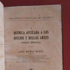 Libros antiguos: QUIMICA APLICADA A LOS OFICIOS Y BELLAS ARTES. PARTE GENERAL. JOSÉ MAÑAS BONVI. Lote 74712527
