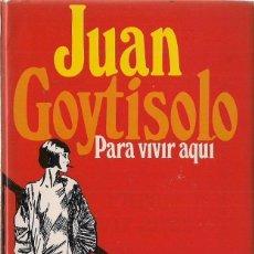 Old books - Juan GOYTISOLO : Para vivir aquí. (Ed. Bruguera, Libro Amigo, 1979) - 74895115