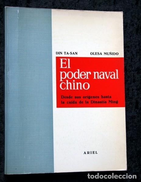 EL PODER NAVAL CHINO - ORÍGENES HASTA LA CAÍDA DE LA DINASTÍA MING - DIN TA-SAN / OLESA MUÑIDO - (Libros Antiguos, Raros y Curiosos - Historia - Otros)