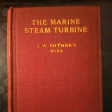 Libros antiguos: SOTHERN, J.W. THE MARINE STEAM TURBINE. DESCRIPCION PRACTICA DE LA TURBINA MARINA PARSONS.1909.. Lote 75156027
