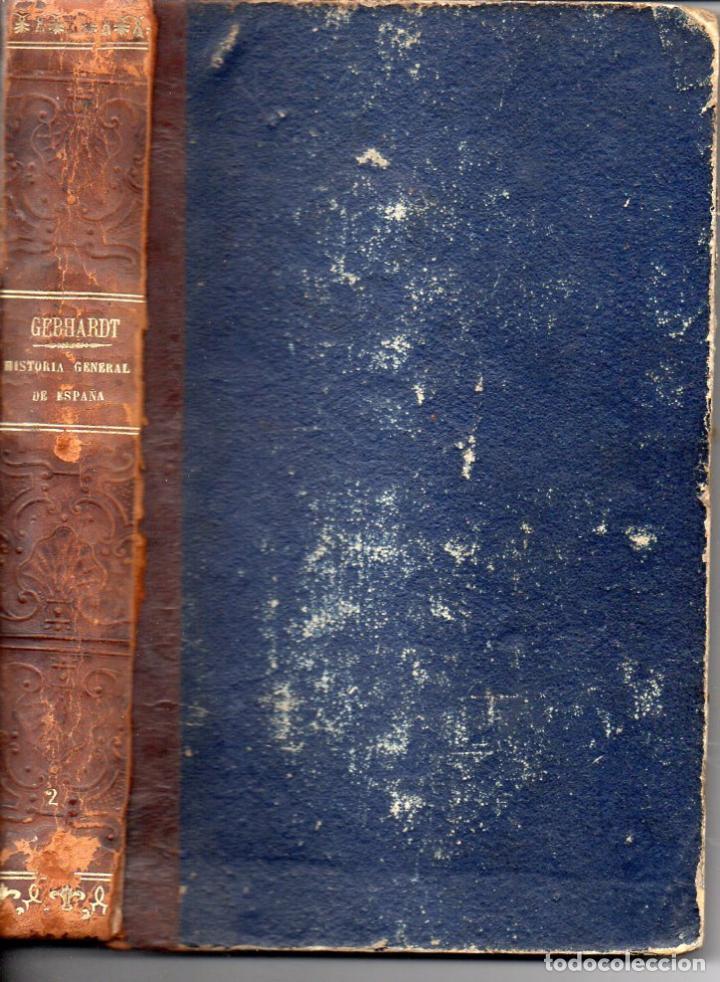 GEBHARDT : Hª GENERAL DE ESPAÑA Y DE SUS INDIAS TOMO II (1864) CON 15 GRABADOS (Libros Antiguos, Raros y Curiosos - Historia - Otros)