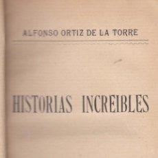 Libros antiguos: ALFONSO ORTIZ DE LA TORRE. HISTORIAS INCREÍBLES. MADRID, 1909.. Lote 75233551