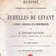 Libros antiguos: E. SALVADOR. HISTOIRE COMMERCIALE, POLITIQUE ET DIPLOMATIQUE DES ÉCHELLES DU LEVANT. PARÍS, 1857.. Lote 75245451