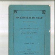Libros antiguos: DON ALPHONSE OU DON CARLOS?. ÉTUDE HISTORICO-LÉGALE. PLACIDO MARIA DE MONTOLIU Y DE SARRIETA. Lote 75728215