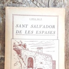 Libros antiguos: HISTÒRIA DE SANT SALVADOR DE LES ESPASES JOAN SOLÀ 1929 TERRASSA IMPECABLE INTONS IL·LU JOAN DUCH. Lote 75761627