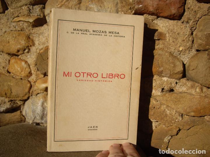 MANUEL MOZAS MESA: MI OTRO LIBRO, VARIEDAD HISTÓRICA. 1ªED.1929 JAÉN (Libros Antiguos, Raros y Curiosos - Historia - Otros)