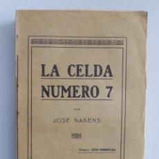 Libros antiguos: JOSÉ NAKENS // LA CELDA NÚMERO 7 // IMPRESIONES DE LA CARCEL // PRIMERA EDICIÓN // RARO EN COMERCIO. Lote 75915263