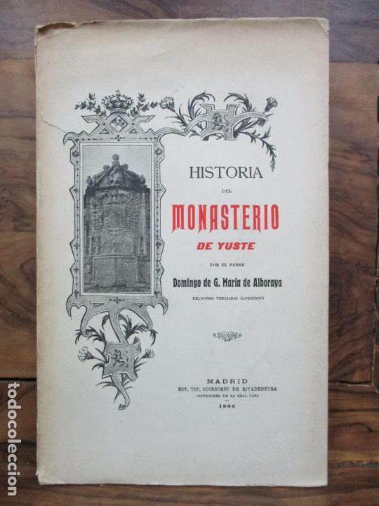 HISTORIA DEL MONASTERIO DE YUSTE. DOMINGO DE G. MARÍA DE ALBORAYA. 1906. (Libros Antiguos, Raros y Curiosos - Historia - Otros)