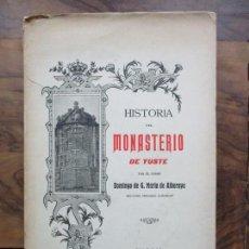 Libros antiguos: HISTORIA DEL MONASTERIO DE YUSTE. DOMINGO DE G. MARÍA DE ALBORAYA. 1906.. Lote 76492603