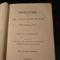 Libros antiguos: ALSTON, LIEUT. A.H . SEAMANSHIP & ITS ASSOCIATED DUES IN THE ROYAL NAVY 1860 APAREJO MANIOBRA VELERO. Lote 76554803