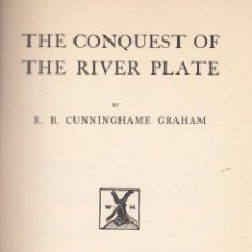Libros antiguos: R. B. CUNNINGHAME GRAHAM. THE CONQUEST OF THE RIVER PLATE. LONDRES, 1924.. Lote 76531583
