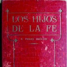Libros antiguos: LIBRO , NOVELA - LOS HIJOS DE LA FE - AÑO 1935 DE ENRIQUE PEREZ ESCRICH COL EL MERCANTIL VALENCIANO. Lote 76804459