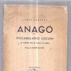 Libros antiguos: ANAGÓ. VOCABULARIO LUCUMI. LYDIA CABRERA. EDICIONES COR. LA HABANA, 1957. COLECCIÓN DEL CHICHEREKÚ.. Lote 76833215