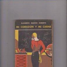 Libri antichi: MI CORAZON Y MI CARNE - ELIZABETH MADOX ROBERTS - MADRID 1932 / 1ª EDICION. Lote 76884587