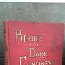 Libros antiguos: HEROES OF THE DARK CONTINENT AND HOW STANLEY FOUND EMIN PASH. VV.AA. B.F. JOHNSON 1890.. Lote 76954277